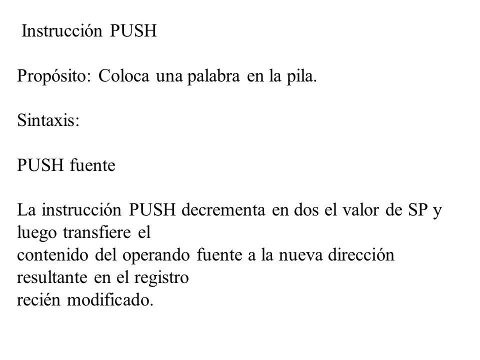 Instrucción PUSH Propósito: Coloca una palabra en la pila. Sintaxis: PUSH fuente.