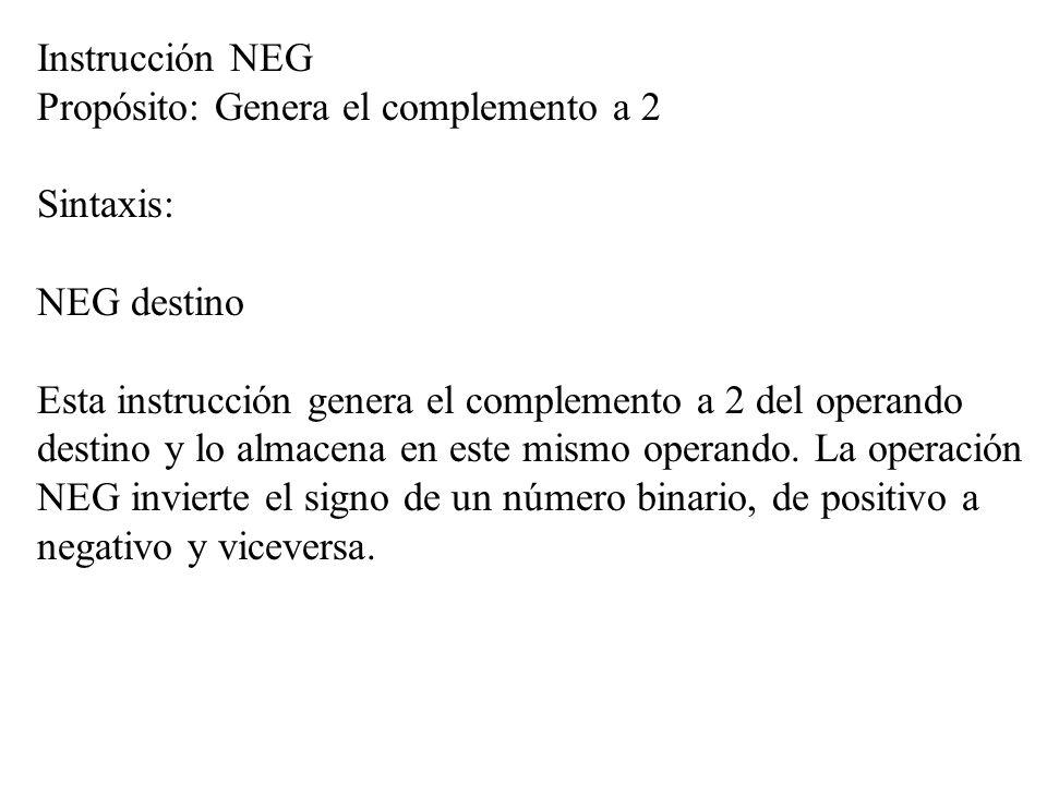 Instrucción NEG Propósito: Genera el complemento a 2. Sintaxis: NEG destino.