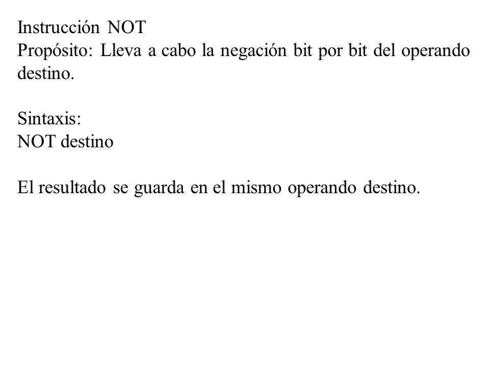 Instrucción NOT Propósito: Lleva a cabo la negación bit por bit del operando destino. Sintaxis:
