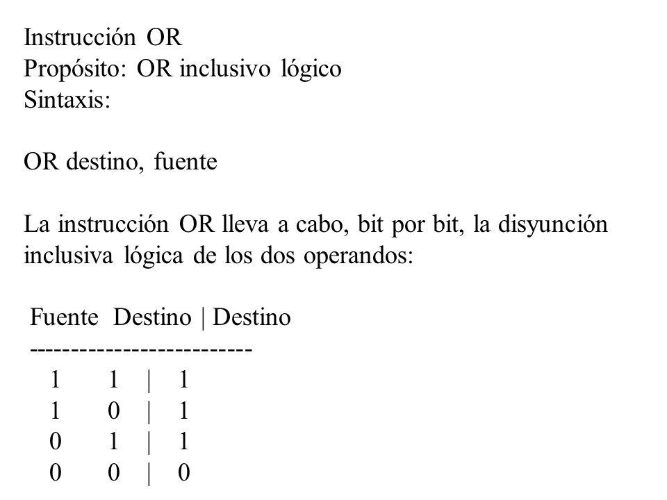 Instrucción OR Propósito: OR inclusivo lógico. Sintaxis: OR destino, fuente.