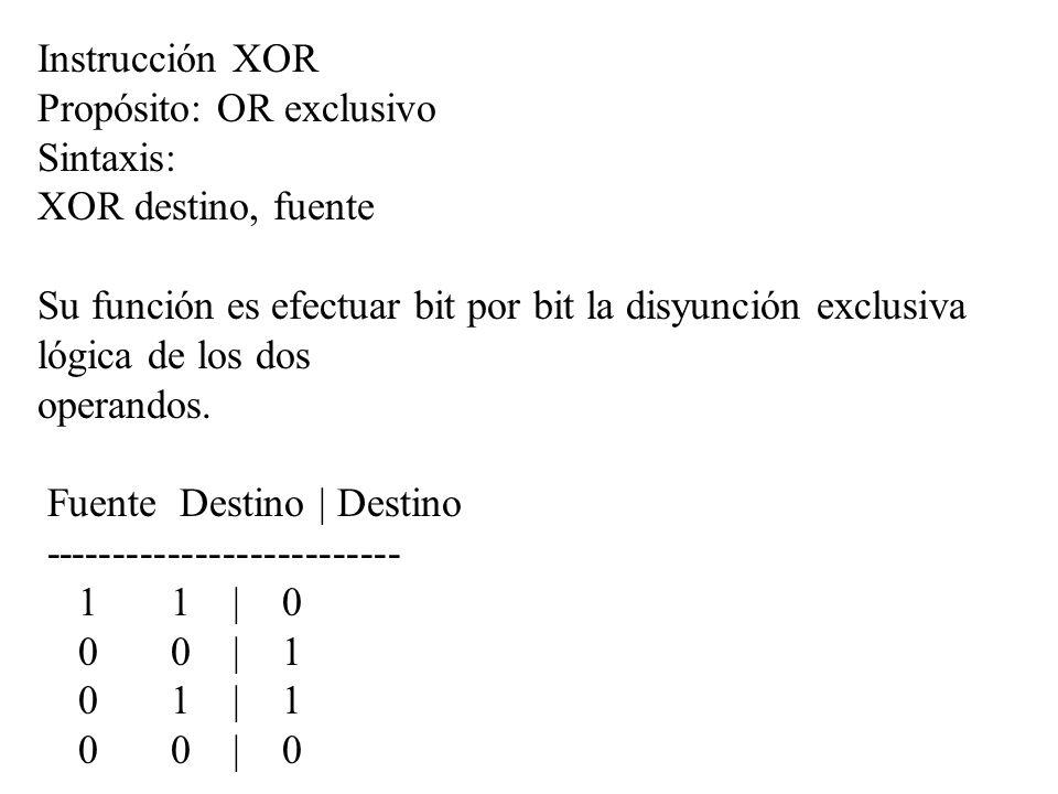 Instrucción XOR Propósito: OR exclusivo. Sintaxis: XOR destino, fuente.