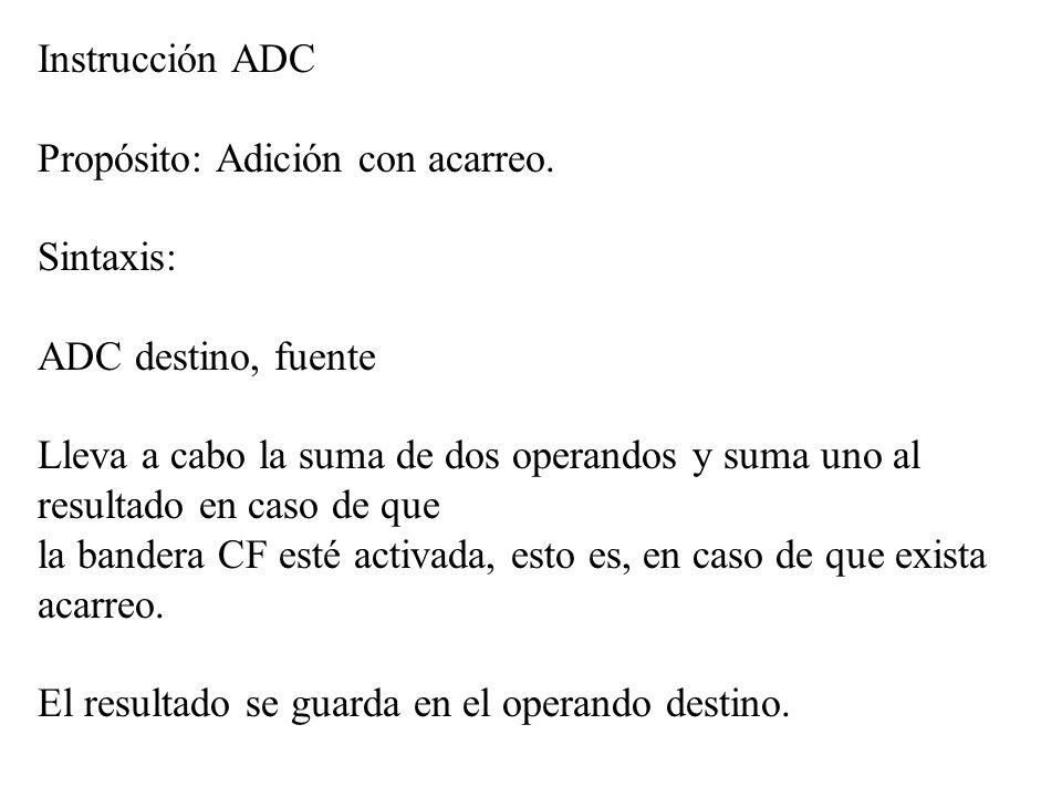 Instrucción ADC Propósito: Adición con acarreo. Sintaxis: ADC destino, fuente.