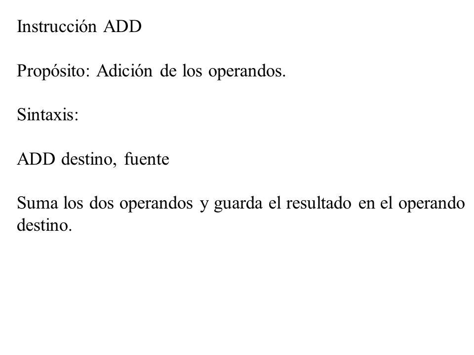 Instrucción ADD Propósito: Adición de los operandos. Sintaxis: ADD destino, fuente.