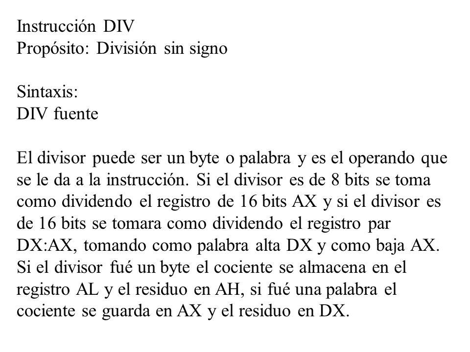 Instrucción DIV Propósito: División sin signo. Sintaxis: DIV fuente.