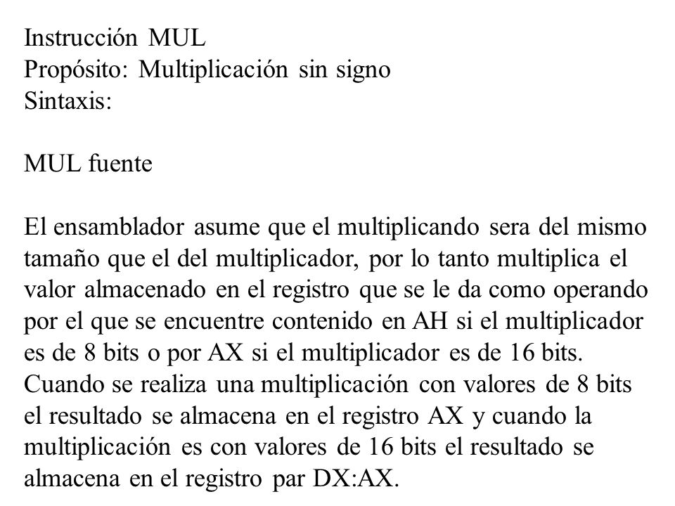 Instrucción MUL Propósito: Multiplicación sin signo. Sintaxis: MUL fuente.