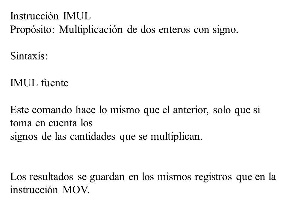 Instrucción IMUL Propósito: Multiplicación de dos enteros con signo. Sintaxis: IMUL fuente.