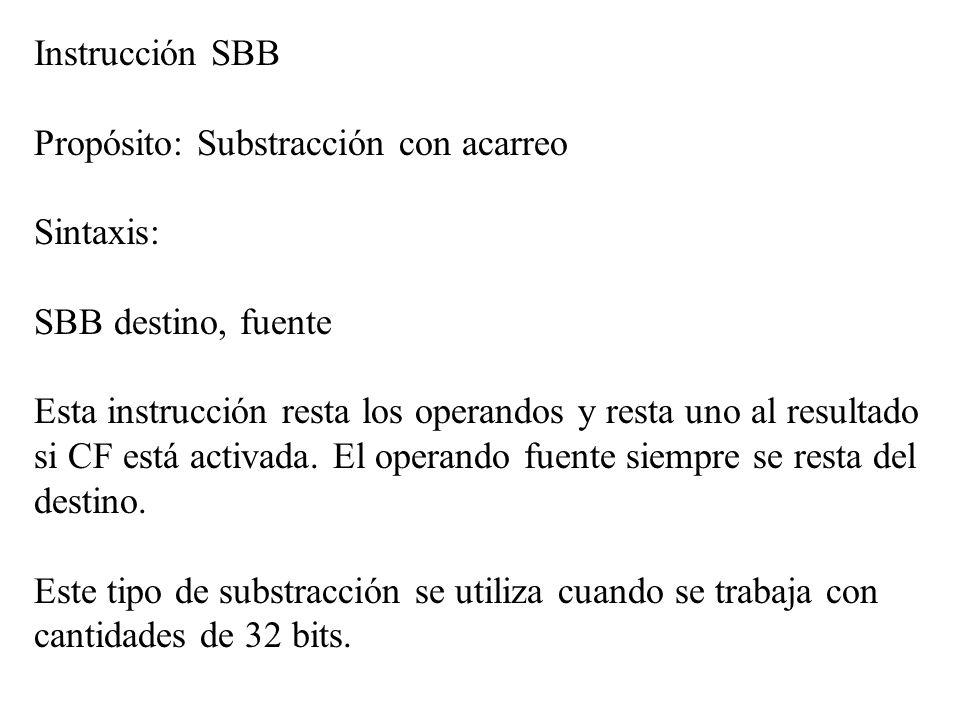 Instrucción SBB Propósito: Substracción con acarreo. Sintaxis: SBB destino, fuente.