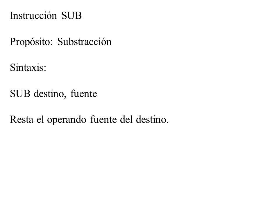 Instrucción SUB Propósito: Substracción. Sintaxis: SUB destino, fuente.