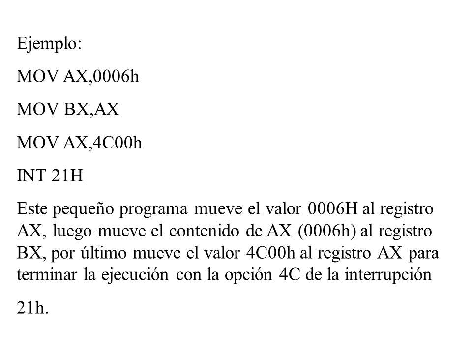 Ejemplo:MOV AX,0006h. MOV BX,AX. MOV AX,4C00h. INT 21H.