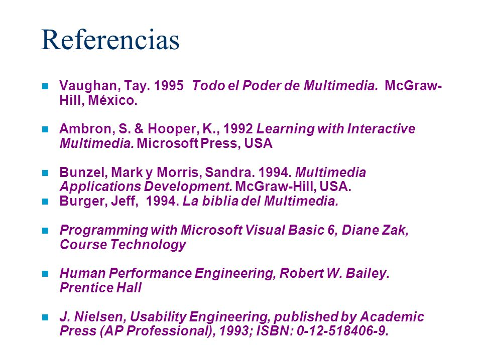 Referencias Vaughan, Tay Todo el Poder de Multimedia. McGraw-Hill, México.