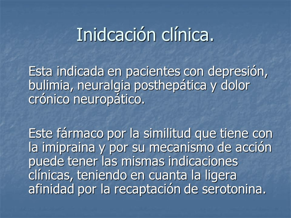 Inidcación clínica.Esta indicada en pacientes con depresión, bulimia, neuralgia posthepática y dolor crónico neuropático.