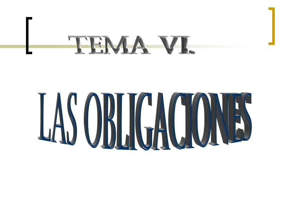 TEMA VI. LAS OBLIGACIONES