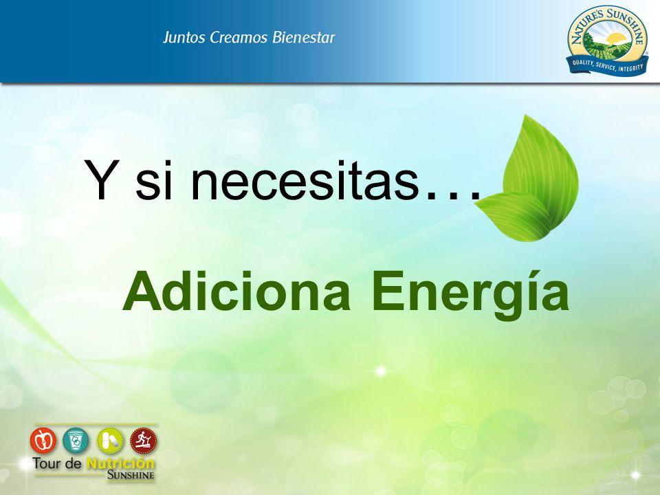 Y si necesitas… Adiciona Energía