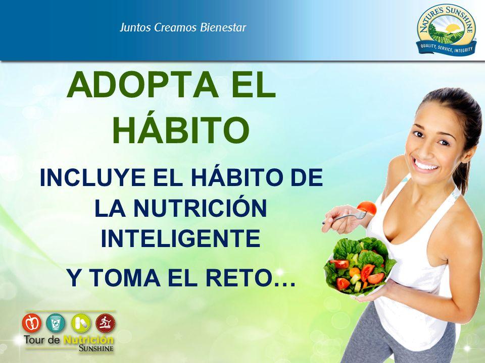 INCLUYE EL HÁBITO DE LA NUTRICIÓN INTELIGENTE