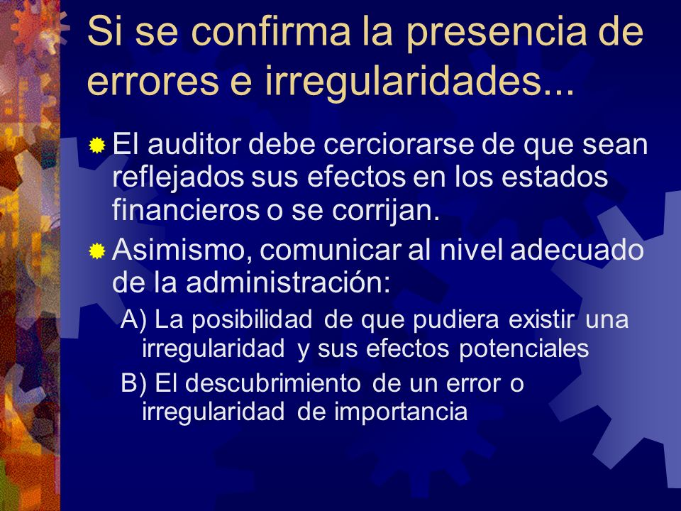 Si se confirma la presencia de errores e irregularidades...