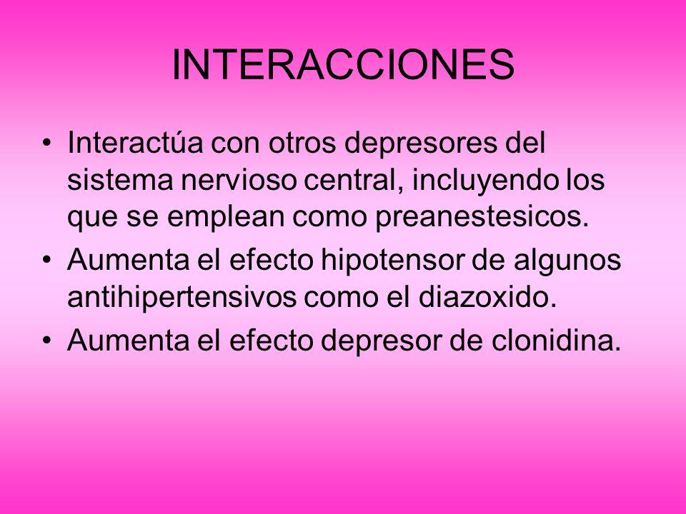 INTERACCIONES Interactúa con otros depresores del sistema nervioso central, incluyendo los que se emplean como preanestesicos.