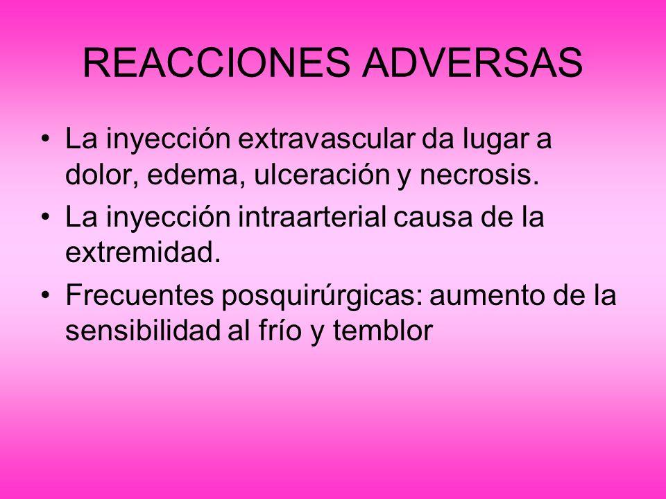 REACCIONES ADVERSAS La inyección extravascular da lugar a dolor, edema, ulceración y necrosis. La inyección intraarterial causa de la extremidad.