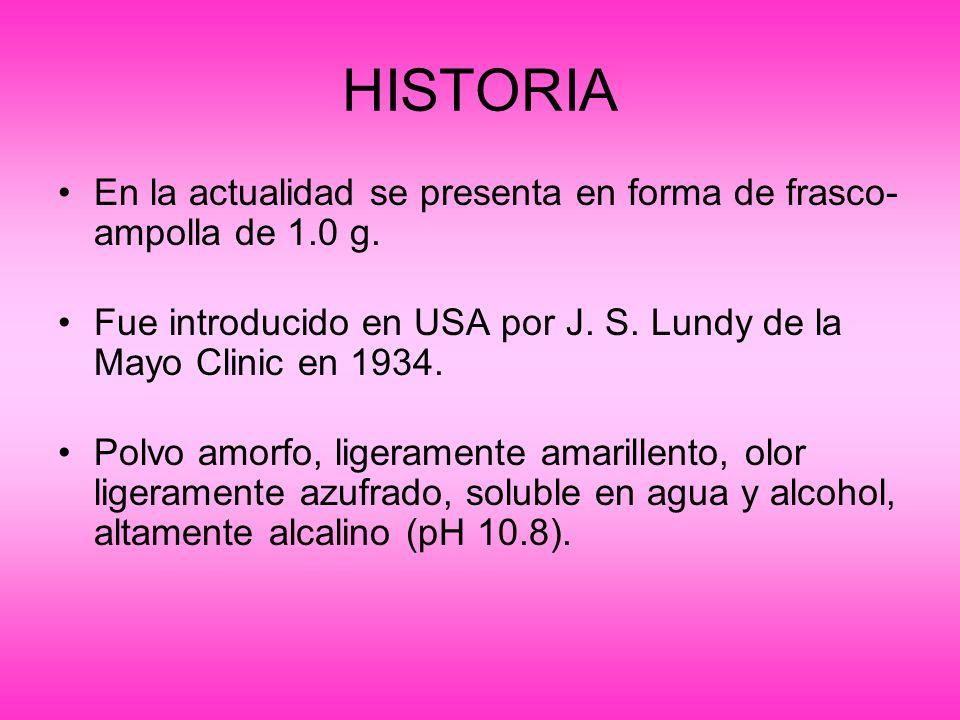 HISTORIA En la actualidad se presenta en forma de frasco-ampolla de 1.0 g. Fue introducido en USA por J. S. Lundy de la Mayo Clinic en 1934.
