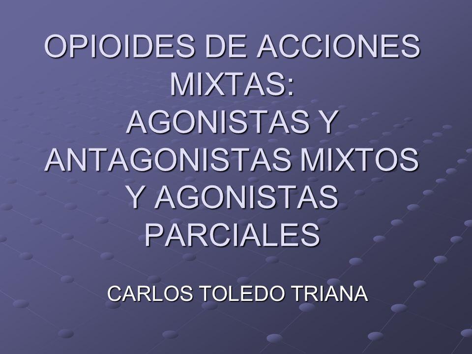 OPIOIDES DE ACCIONES MIXTAS: AGONISTAS Y ANTAGONISTAS MIXTOS Y AGONISTAS PARCIALES