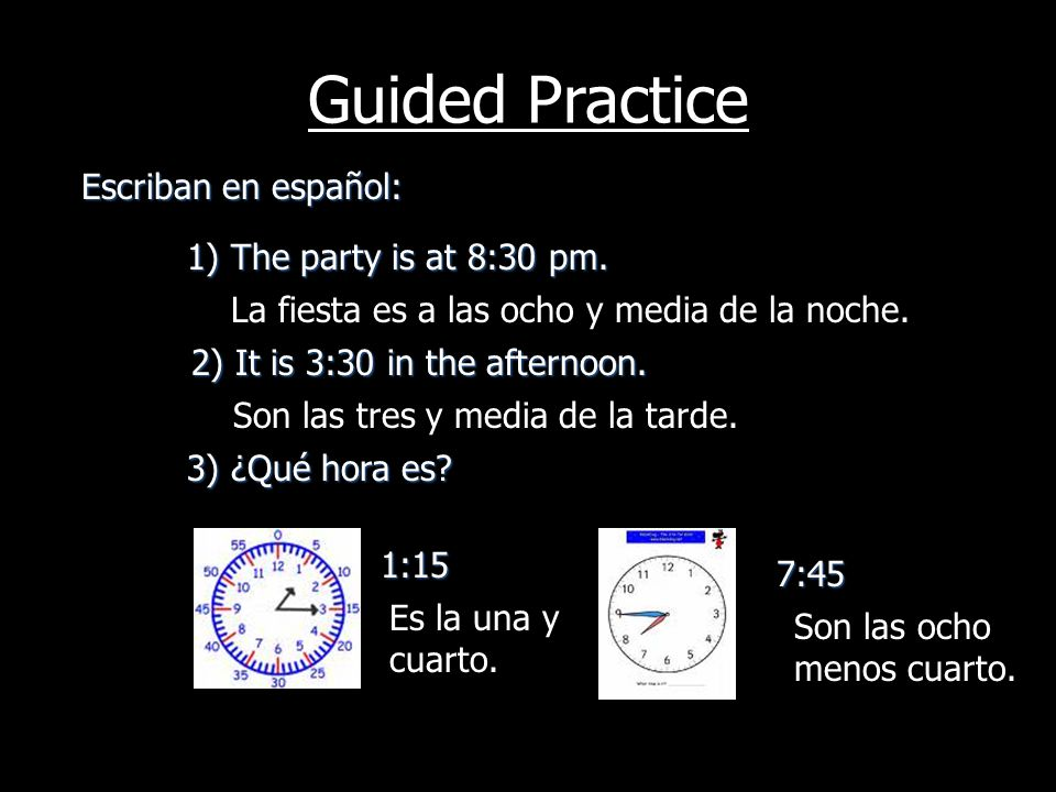 Guided Practice Escriban en español: 1) The party is at 8:30 pm.