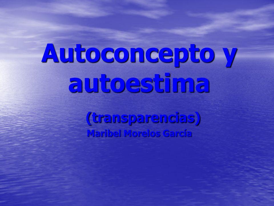 Autoconcepto y autoestima (transparencias) Maribel Morelos García