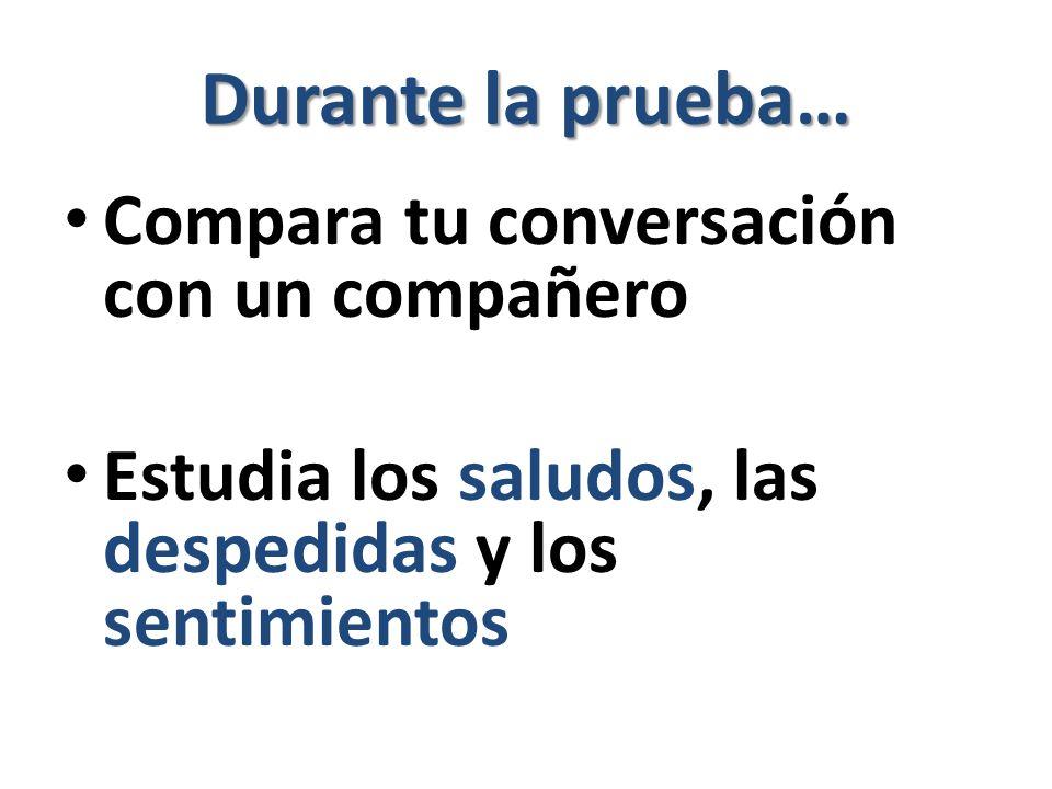 Durante la prueba… Compara tu conversación con un compañero