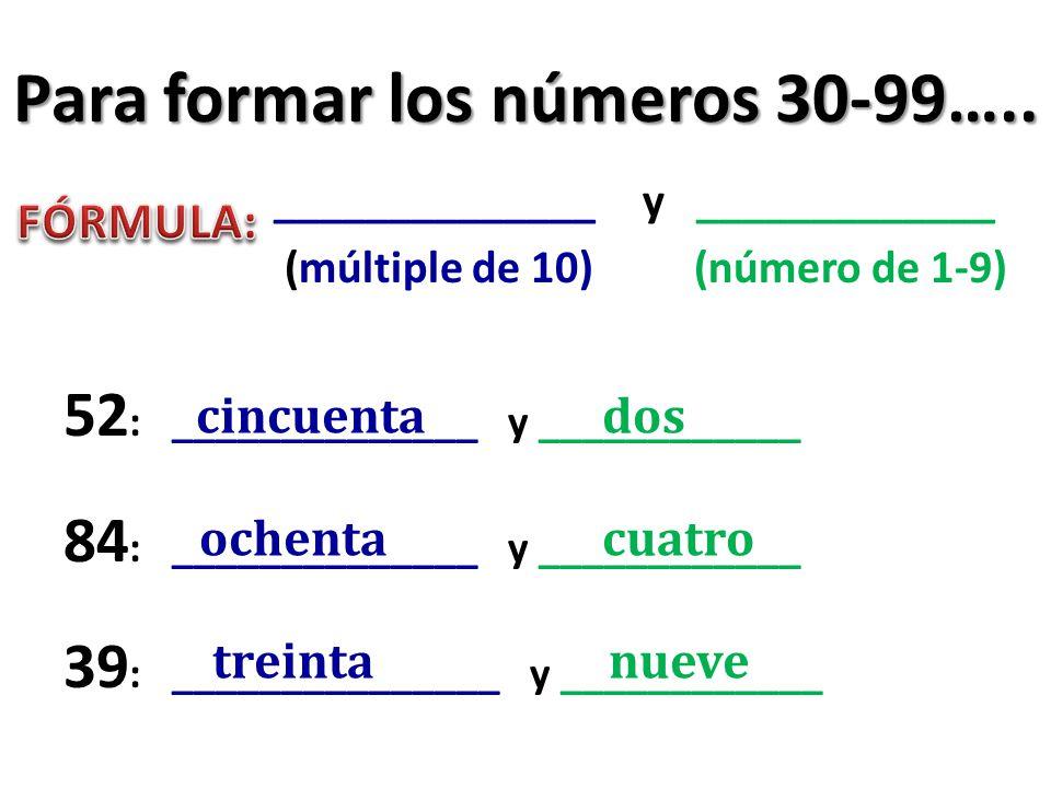 Para formar los números 30-99…..