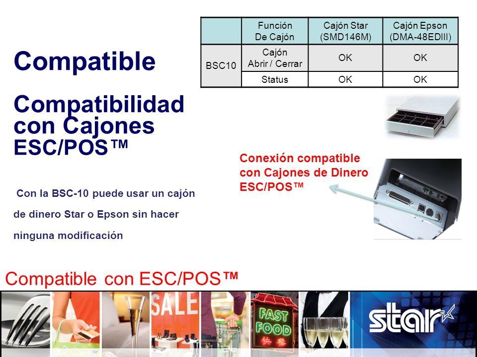 Compatible Compatibilidad con Cajones ESC/POS™ Con la BSC-10 puede usar un cajón de dinero Star o Epson sin hacer ninguna modificación