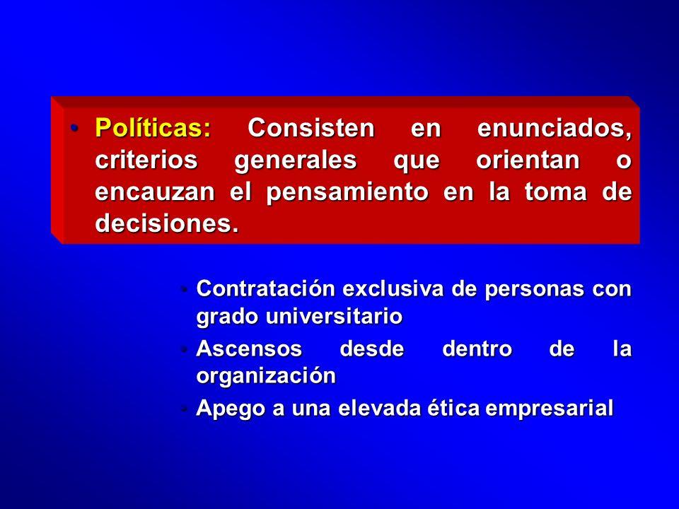 Políticas: Consisten en enunciados, criterios generales que orientan o encauzan el pensamiento en la toma de decisiones.