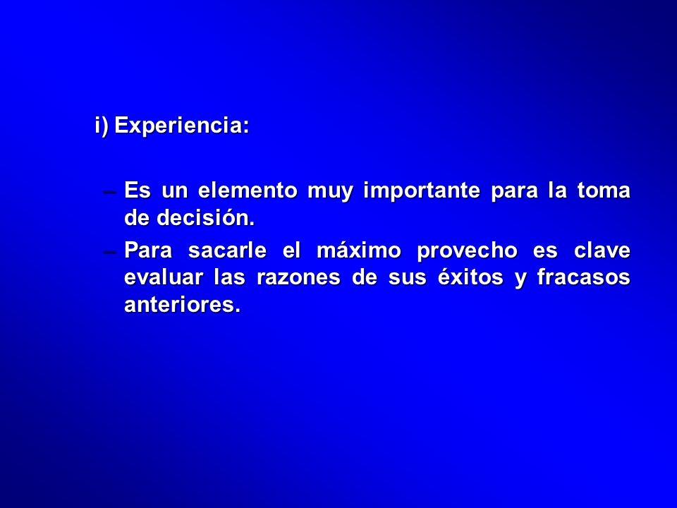 i) Experiencia: Es un elemento muy importante para la toma de decisión.