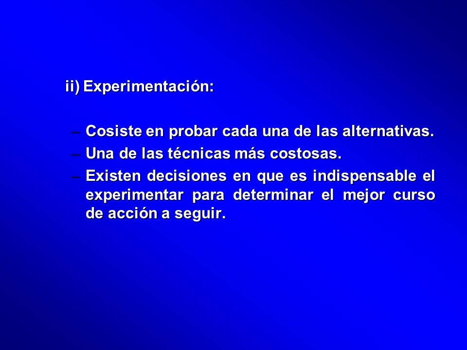 ii) Experimentación:Cosiste en probar cada una de las alternativas. Una de las técnicas más costosas.