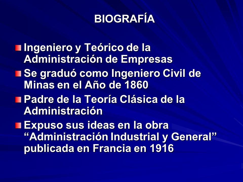 BIOGRAFÍA Ingeniero y Teórico de la Administración de Empresas. Se graduó como Ingeniero Civil de Minas en el Año de 1860.