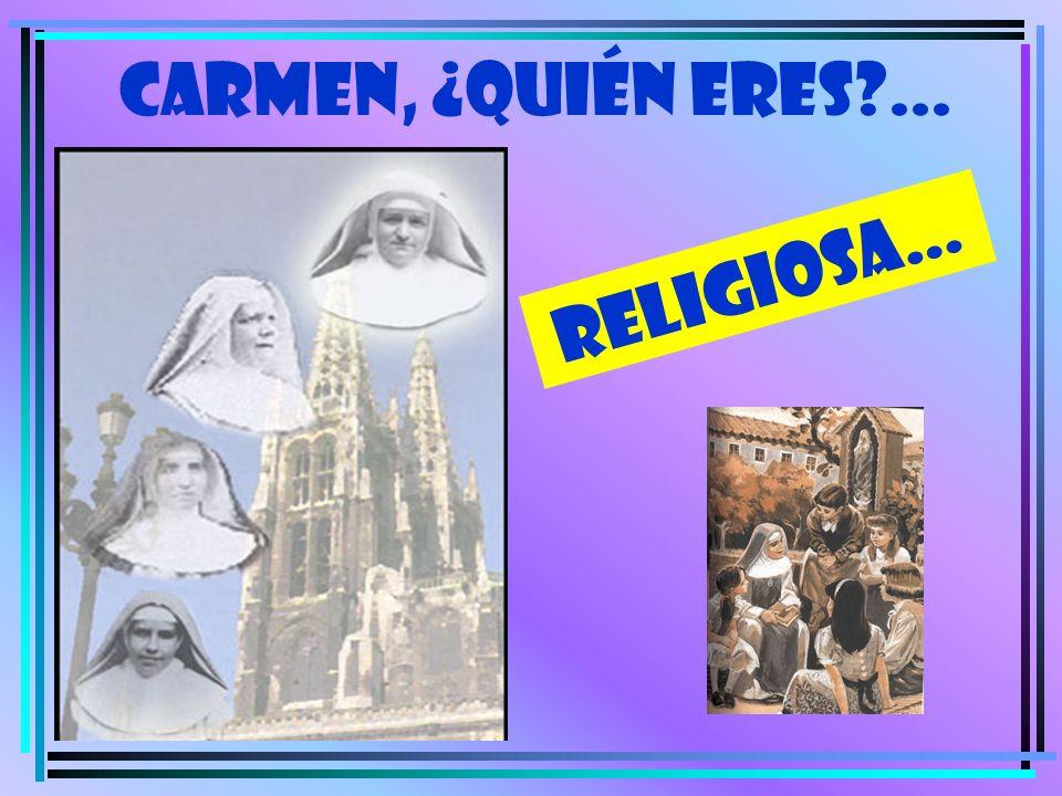 CARMEN, ¿quién eres ... RELIGIOSA…