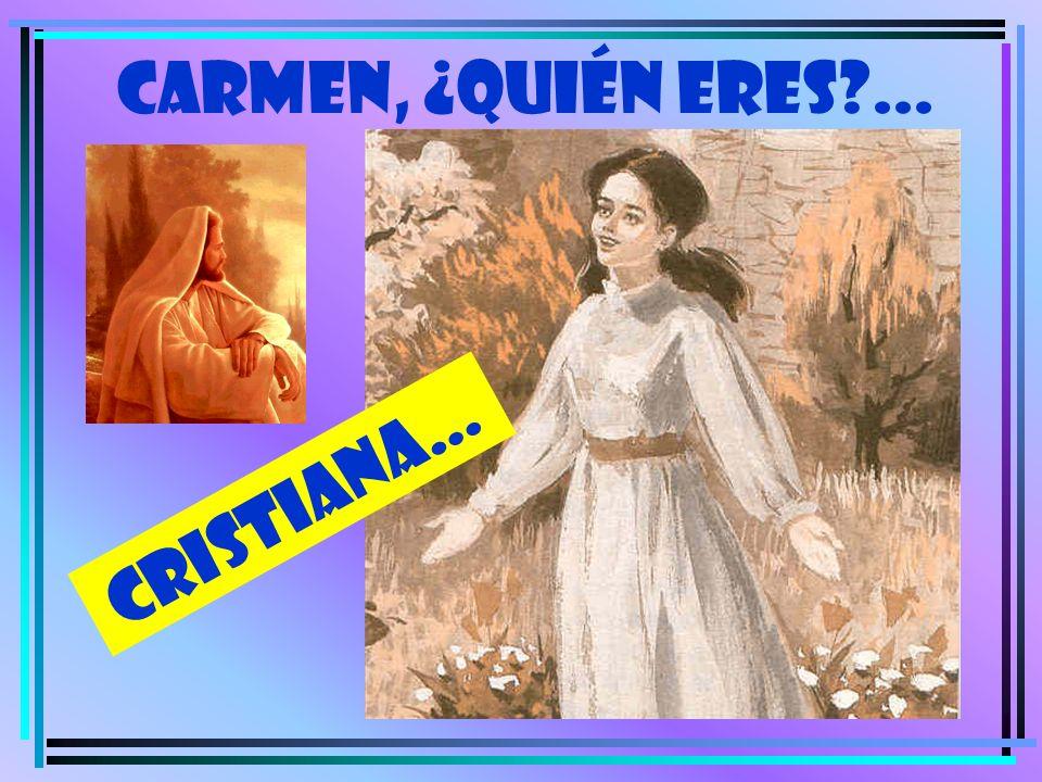 CARMEN, ¿quién eres ... CRISTIANA…