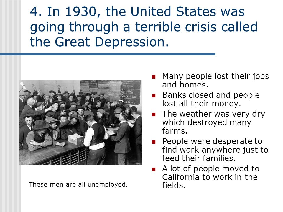 4. In 1930, the United States was going through a terrible crisis called the Great Depression.