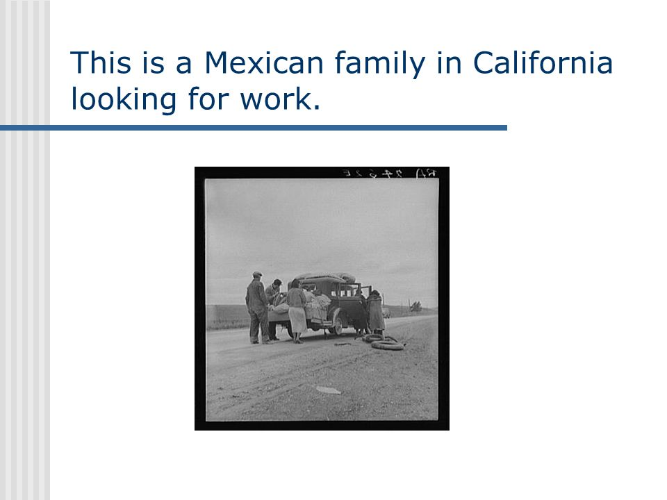 This is a Mexican family in California looking for work.