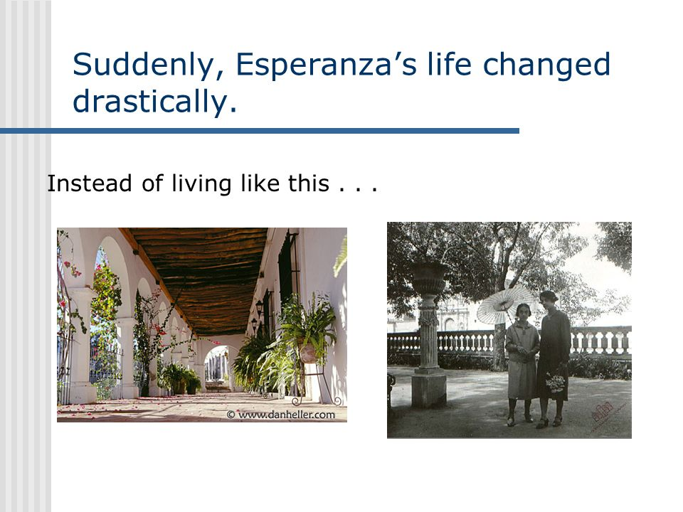 Suddenly, Esperanza's life changed drastically.