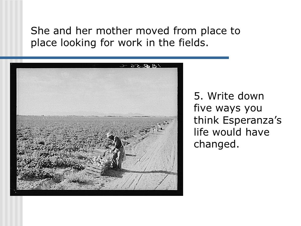 She and her mother moved from place to place looking for work in the fields.