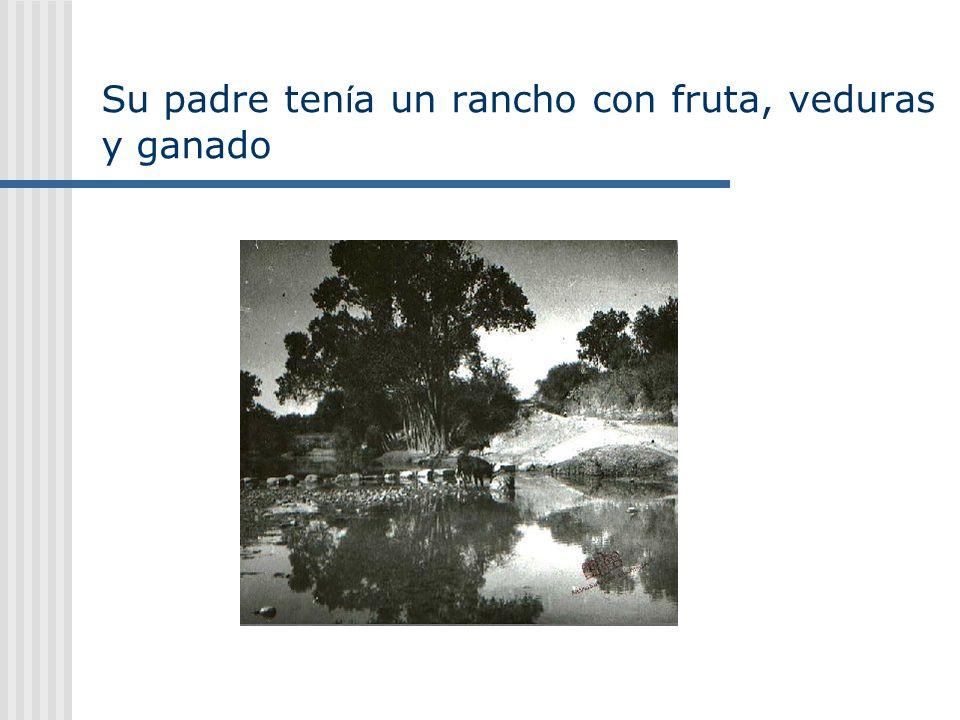 Su padre tenía un rancho con fruta, veduras y ganado