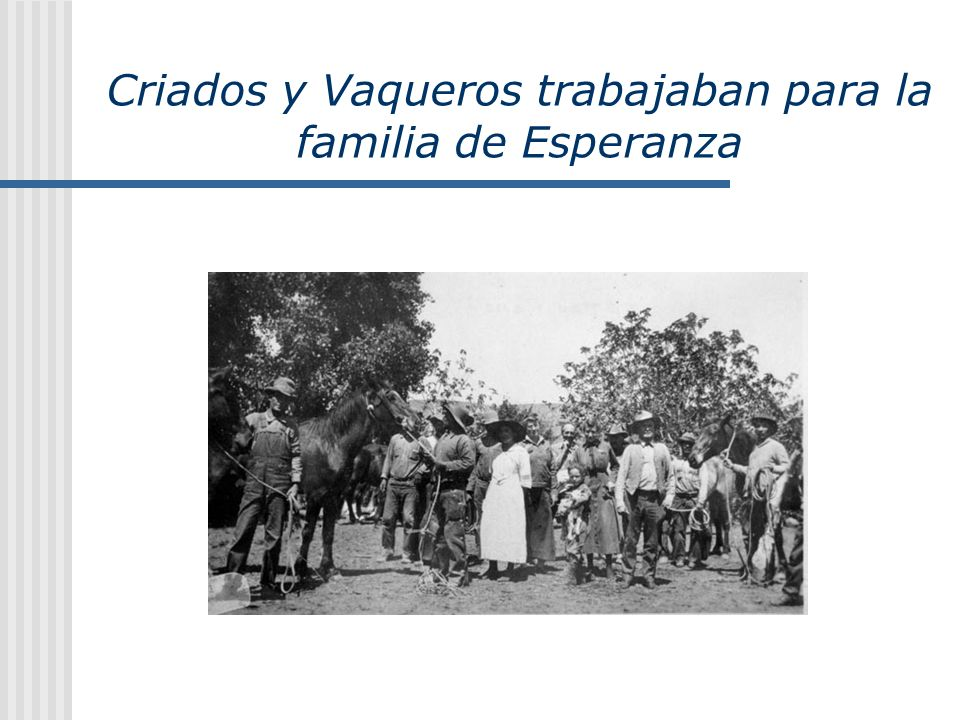Criados y Vaqueros trabajaban para la familia de Esperanza