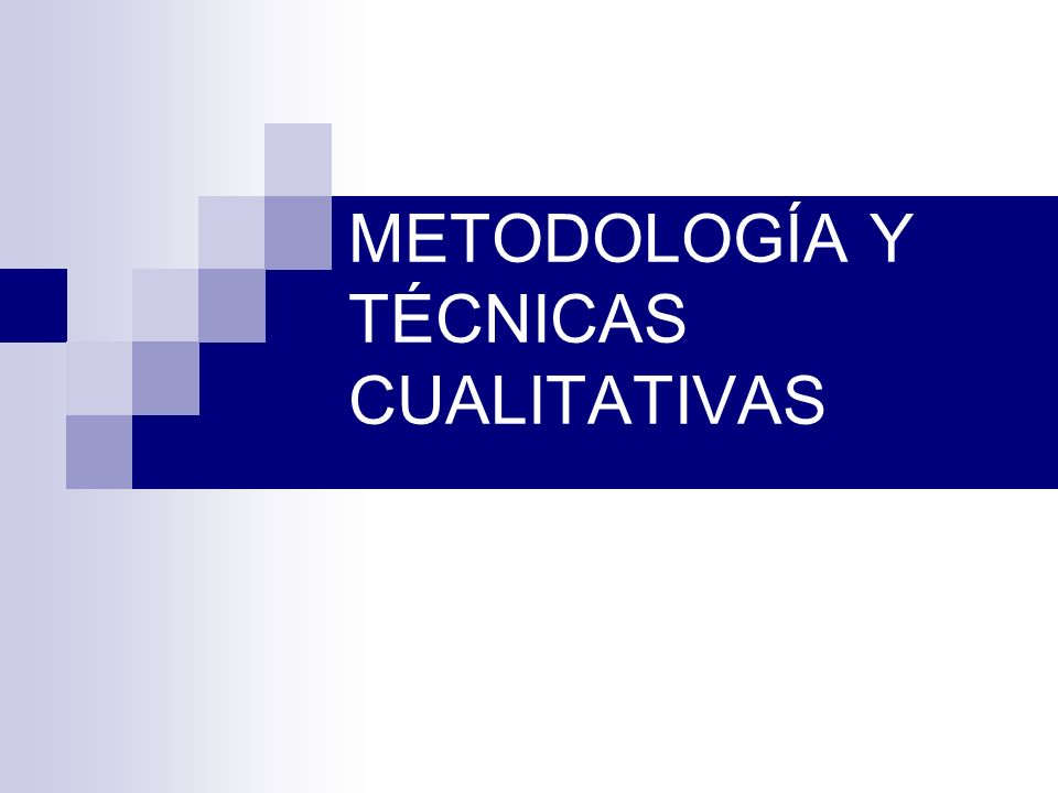 METODOLOGÍA Y TÉCNICAS CUALITATIVAS