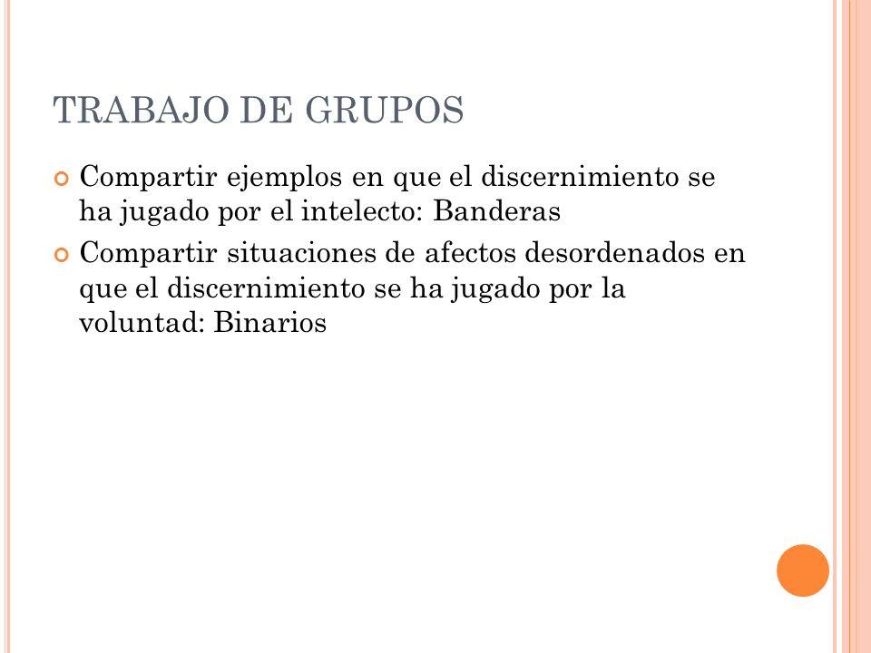 TRABAJO DE GRUPOS Compartir ejemplos en que el discernimiento se ha jugado por el intelecto: Banderas.