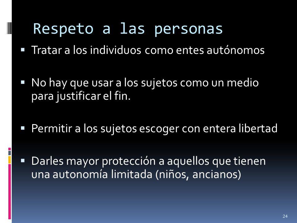 Respeto a las personas Tratar a los individuos como entes autónomos