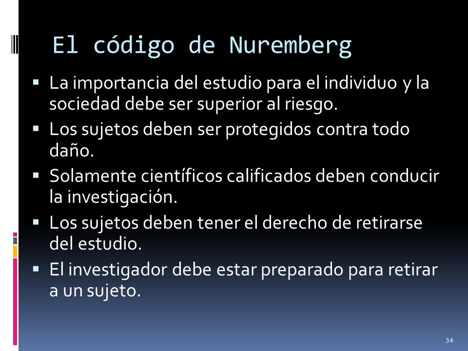 El código de NurembergLa importancia del estudio para el individuo y la sociedad debe ser superior al riesgo.