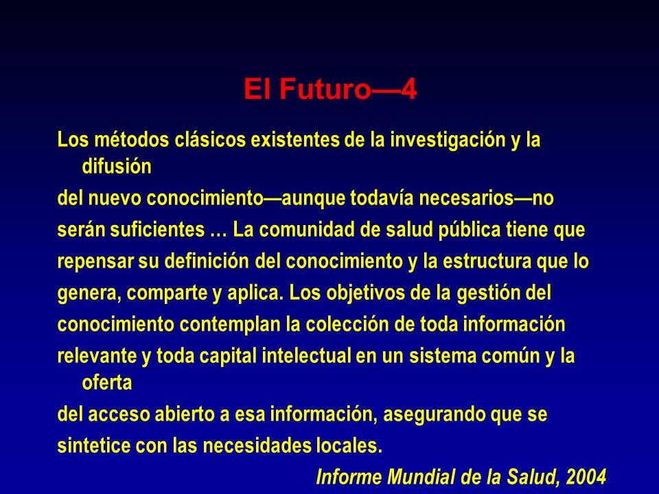 El Futuro—4 Los métodos clásicos existentes de la investigación y la difusión. del nuevo conocimiento—aunque todavía necesarios—no.