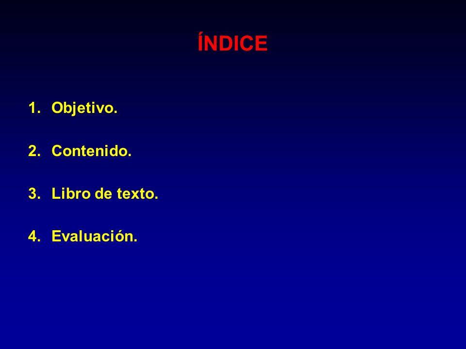 ÍNDICE Objetivo. Contenido. Libro de texto. Evaluación.