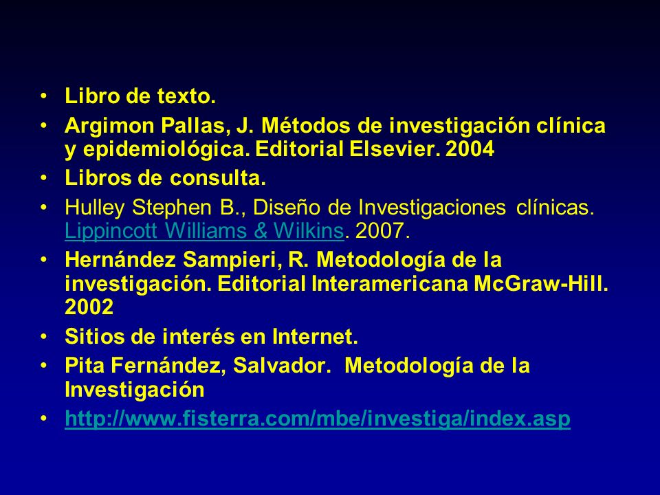 Libro de texto. Argimon Pallas, J. Métodos de investigación clínica y epidemiológica. Editorial Elsevier. 2004.