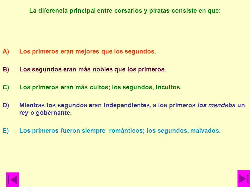 La diferencia principal entre corsarios y piratas consiste en que: