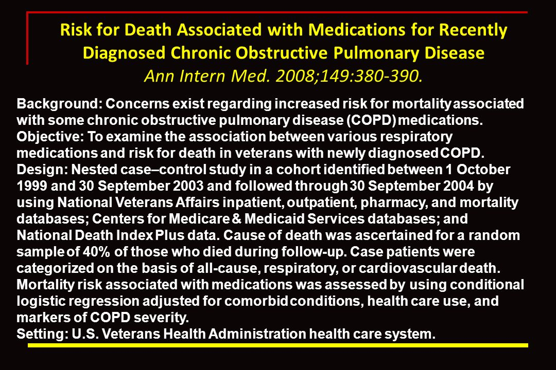 Risk for Death Associated with Medications for Recently Diagnosed Chronic Obstructive Pulmonary Disease Ann Intern Med. 2008;149:380-390.