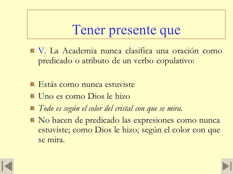 Tener presente queV. La Academia nunca clasifica una oración como predicado o atributo de un verbo copulativo: